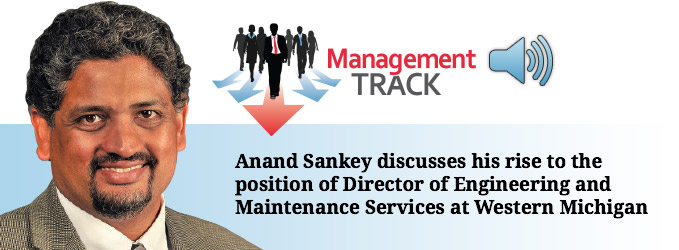 Anand Sankey discusses his rise to the position of Director of Engineering and Maintenance Services at Western Michigan University