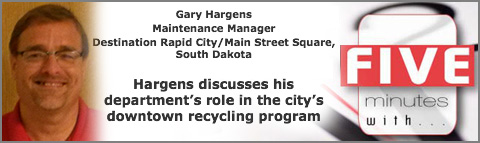Gary Hargens  Maintenance Manager  Destination Rapid City/Main Street Square, Rapid City, S.D.  Hargens discusses his department�s role in the city�s downtown recycling program