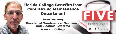 Florida College Benefits from Centralizing Maintenance    Sean Devaney  Director of Maintenance, Mechanical and Electrical Systems  Broward College